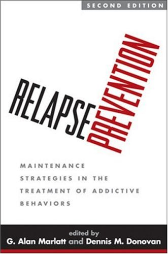 Relapse Prevention, Second Edition: Maintenance Strategies in the Treatment of Addictive Behaviors