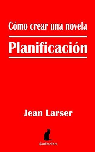 Cómo crear una novela. Planificación Tapa blanda – 11 jul 2016 Jean Larser Editor Libre Independently published 1519044569
