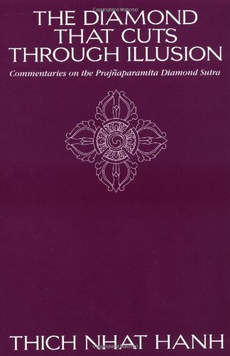 The Diamond That Cuts Through Illusion: Commentaries on the Prajnaparamita Diamond Sutra by Thich Nhat Hanh (1993-04-15)