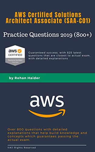 Practice Questions 2019 (800+) - AWS Certified Solutions Architect Associate (SAA-C01): Guaranteed Pass with more than 825 latest question closes to actual ... Architect Associate - Practice Questions) (Aws Certified Solutions Architect Associate Practice Exam)