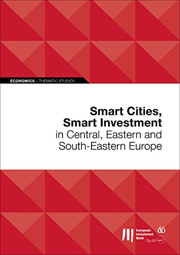 Smart Cities, Smart Investment in Central, Eastern and South-Eastern Europe (ECONOMICS ? THEMATIC STUDIES)