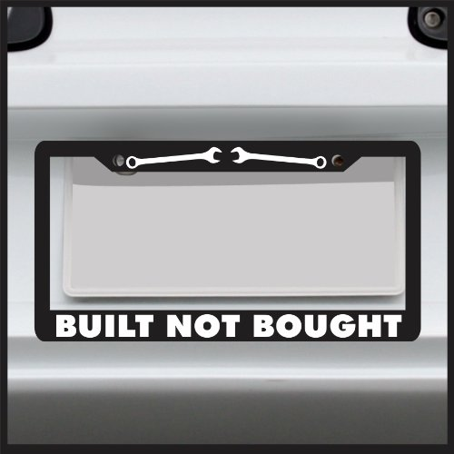 Built Not Bought License Plate Frame sticker decal JDM funny tag Made in USA - Car Truck drift 4x4 diesel
