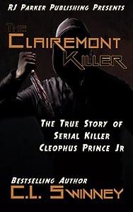 The Clairemont Killer: The True Story of Serial Killer Cleophus Prince, Jr. (Homicide True Crime Cases) (Volume 4)