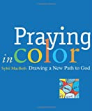 Kyпить Praying in Color: Drawing a New Path to God (Active Prayer) на Amazon.com