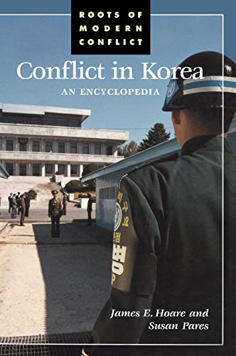 Conflict in Korea: An Encyclopedia (Roots of Modern Conflict)