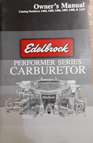 Edelbrock Performer Series Carburetor Owner's Manual (Catalog numbers: 1404, 1405, 1406, 1407, 1408 & 1410) [1989]