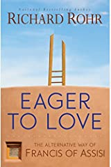 Eager to Love: The Alternative Way of Francis of Assisi Paperback