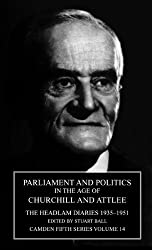 Parliament and Politics in the Age of Churchill and Attlee. The Headlam Diaries 1935-1951 (Camden Fifth Series, Volume 14)