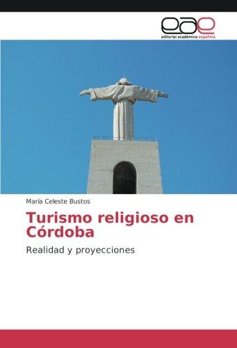 Turismo religioso en Cordoba: Realidad y proyecciones (Spanish Edition) [Maria Celeste Bustos] (Tapa Blanda)