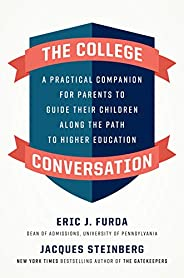 The College Conversation: A Practical Companion for Parents to Guide Their Children Along the Path to Higher E