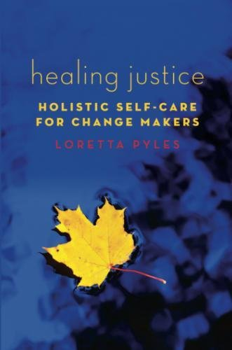 - Healing Justice: Holistic Self-Care for Change Makers