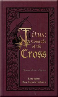 Titus: A Comrade of the Cross (Rare Collector's Series) Hardcover January, 1999