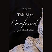 This Man Confessed: This Man Trilogy Audiobook by Jodi Ellen Malpas Narrated by Edita Brychta