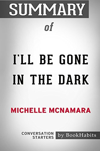 Summary Of Ill Be Gone In The Dark By Michelle Mcnamara  Conversation Starters