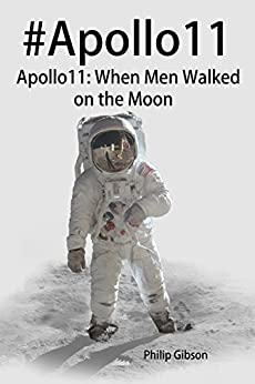 #Apollo11: When Men Walked on the Moon: The incredible mission of Apollo 11 (Hashtag Histories Book 5) by [Gibson, Philip]