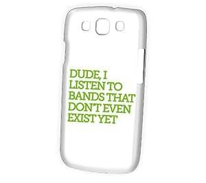 Case Fun Samsung Galaxy S3 (I9300) Case - Vogue Version - 3D Full Wrap - Dude I Listen to Bands