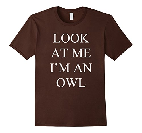 Halloween Costumes I Party (Mens Look At Me I'm an Owl Halloween Party Costume T-Shirt 2XL Brown)