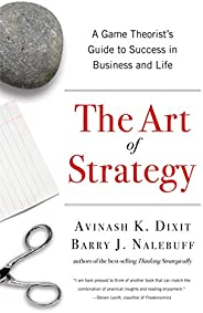 The Art of Strategy: A Game Theorist's Guide to Success in Business and