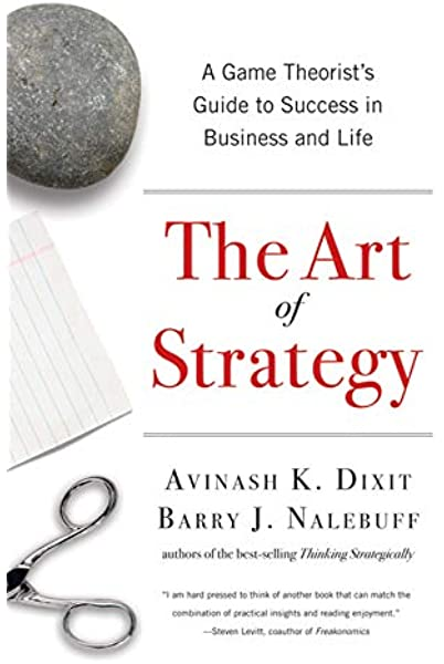 The Art of Strategy: A Game Theorists Guide to Success in Business and Life: Amazon.es: Dixit, Avinash K., Nalebuff, Barry J.: Libros en idiomas extranjeros