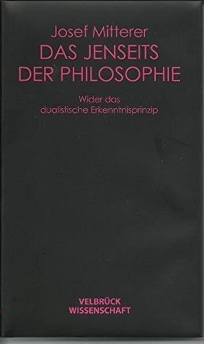 Das Jenseits Der Philosophie  Wider Das Dualistische Erkenntnisprinzip