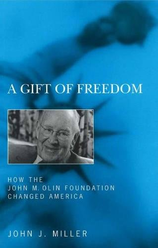 A Gift of Freedom: How the John M. Olin Foundation...