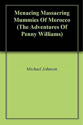 (Menacing Massacring Mummies Of Morocco (The Adventures Of Penny Williams) )