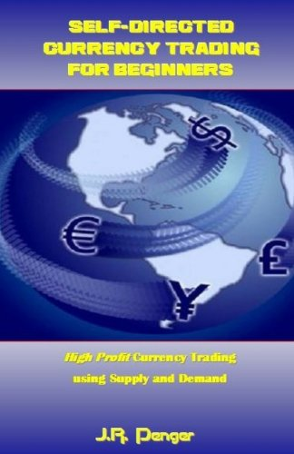 Self-Directed Currency Trading for Beginners: High Profit Currency Trading using Supply and Demand
