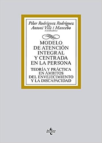Modelo De Atención Integral Y Centrada En La Persona: Teoría Y Práctica En Ámbitos Del Envejecimiento Y La Discapacidad por Pilar Rodríguez Rodríguez epub