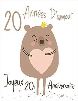 Amazon Joyeux 20e Anniversaire 20 Annees D Amour Dites Joyeux Anniversaire Et Montrez Votre Amour Dans Un Livre D Anniversaire Doux A Utiliser Comme Journal Ou Un Cahier Mieux Qu Une Carte D Anniversaire