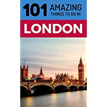 101 Amazing Things to Do in London: London Travel Guide