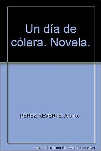 Un día de cólera. Novela. Tapa blanda by PÉREZ REVERTE, Arturo.-: Amazon.es: PÉREZ REVERTE, Arturo.-: Libros