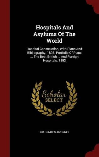 Hospitals And Asylums Of The World: Hospital Construction, With Plans And Bibliography. 1893. Portfolio Of Plans ... The Best British ... And Foreign Hospitals. 1893 pdf