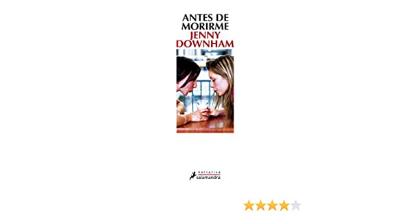ANTES DE MORIRME (Spanish Edition): DOWNHAM JENNY: 9788498382075: Amazon.com: Books