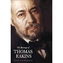 The Revenge of Thomas Eakins (Henry Mcbride Series in Modernism and Modernity) by Kirkpatrick Sidney D. (2008-02-28) Paperback
