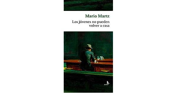 Los jóvenes no pueden volver a casa eBook: Martz, Mario: Amazon.es ...