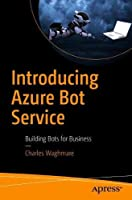 Introducing Azure Bot Service: Building Bots for Business Front Cover