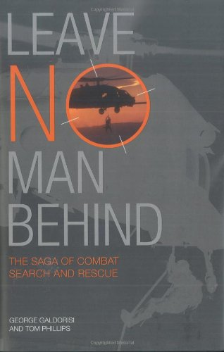 Leave No Man Behind: The Saga of Combat Search and Rescue pdf epub