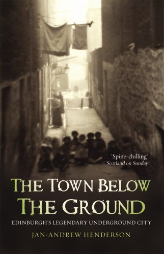 The Town Below the Ground: Edinburgh's Legendary Undgerground City: Edinburgh's Legendary Underground City