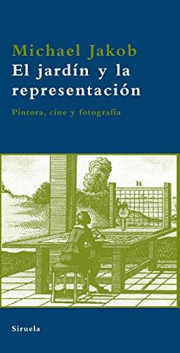 El Jardin Y La Representacion / The Garden And Representation: Pintura, Cine Y Fotografia / Painting, Film And Photography (Biblioteca Azul: Serie ... Library: Minimum Series) (Spanish Edition)
