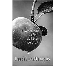 Psychotronique : la fin de l'Etat de droit (French Edition)