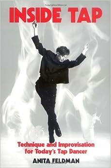 Inside Tap: Technique and Improvisation for Today's Tap Dancer by Anita Feldman (1995-05-01)