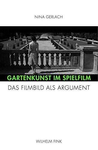 Gartenkunst im Spielfilm. Das Filmbild als Argument
