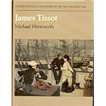 James Tissot (Oxford Studies in the History of Art and Architecture) by Michael Wentworth (1984-04-05)