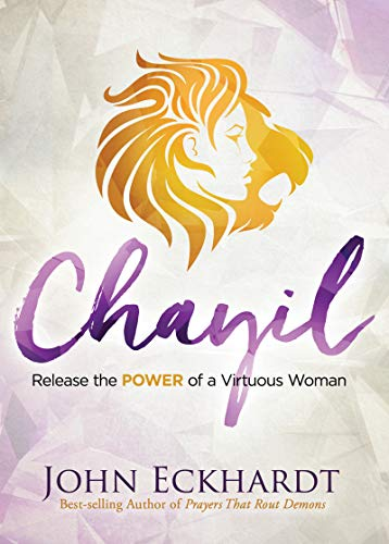 Chayil: Release the Power of a Virtuous Woman (Mighty Woman Of God In The Bible)