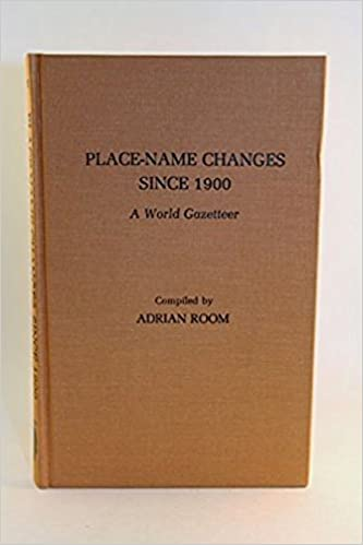 Place Name Changes Since 1900 A World Gazetteer Adrian Room