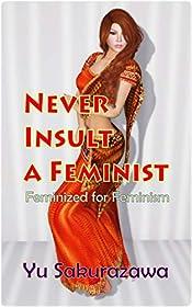 Never Insult a Feminist: Feminized for Feminism