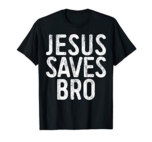 Jesus Saves Bro T-Shirt Christian Religion Gift Shirt