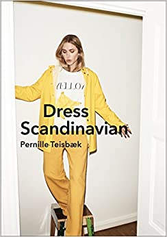 Dress Scandinavian. Style Your Life And Wardrobe por Pernille Teisbaeck