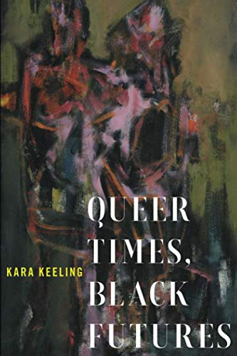 Queer Times, Black Futures (Sexual Cultures) by NYU Press