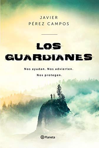 Los Guardianes: Nos ayudan. Nos advierten. Nos protegen. (No Ficción) por Pérez Campos, Javier